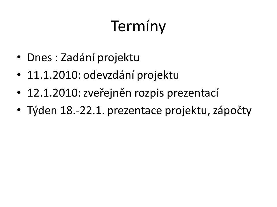 Termíny Dnes : Zadání projektu 11.1.2010: odevzdání projektu 12.1.2010: zveřejněn rozpis prezentací Týden 18.-22.1.