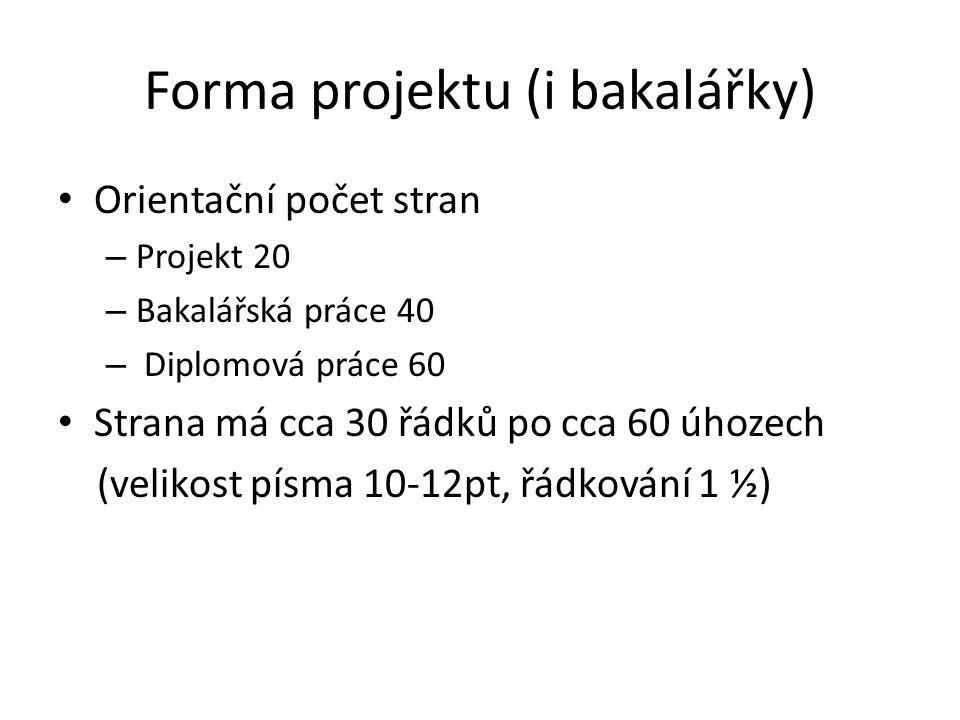 Forma projektu (i bakalářky) Orientační počet stran – Projekt 20 – Bakalářská práce 40 – Diplomová práce 60 Strana má cca 30 řádků po cca 60 úhozech (velikost písma 10-12pt, řádkování 1 ½)