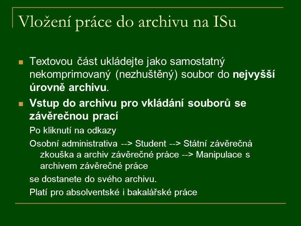 Vložení práce do archivu na ISu Textovou část ukládejte jako samostatný nekomprimovaný (nezhuštěný) soubor do nejvyšší úrovně archivu. Vstup do archiv