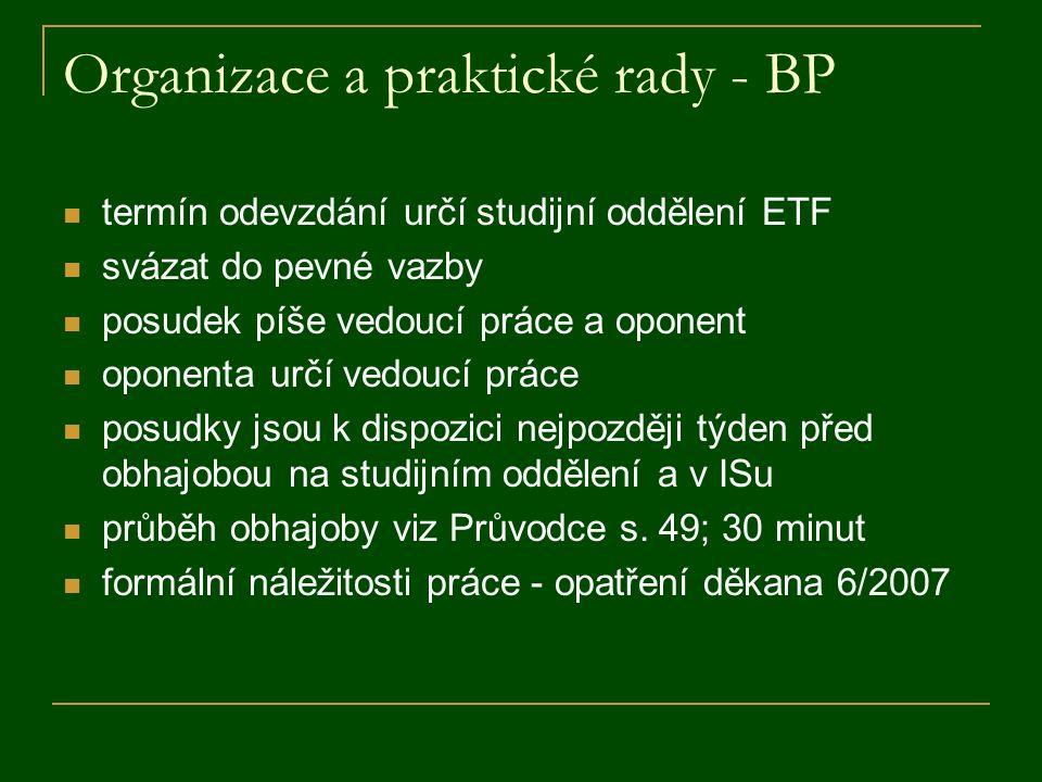 Organizace a praktické rady - BP termín odevzdání určí studijní oddělení ETF svázat do pevné vazby posudek píše vedoucí práce a oponent oponenta určí