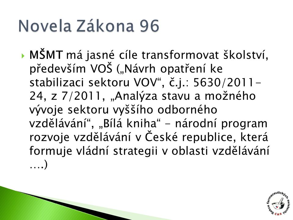 """ MŠMT má jasné cíle transformovat školství, především VOŠ (""""Návrh opatření ke stabilizaci sektoru VOV , č.j.: 5630/2011- 24, z 7/2011, """"Analýza stavu a možného vývoje sektoru vyššího odborného vzdělávání , """"Bílá kniha - národní program rozvoje vzdělávání v České republice, která formuje vládní strategii v oblasti vzdělávání ….)"""