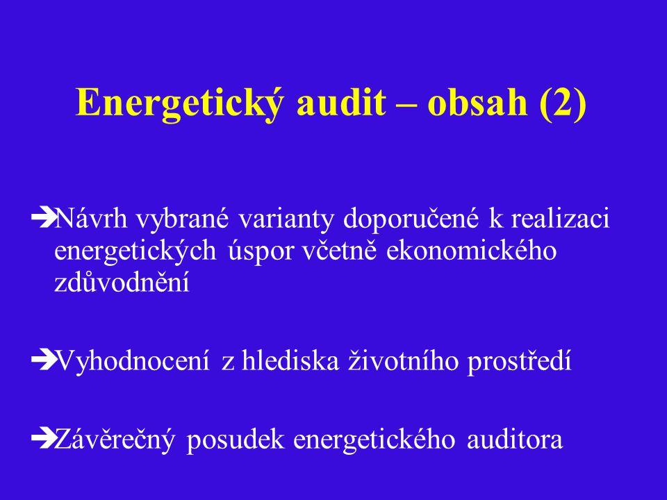 Energetický audit – obsah (2)  Návrh vybrané varianty doporučené k realizaci energetických úspor včetně ekonomického zdůvodnění  Vyhodnocení z hlediska životního prostředí  Závěrečný posudek energetického auditora
