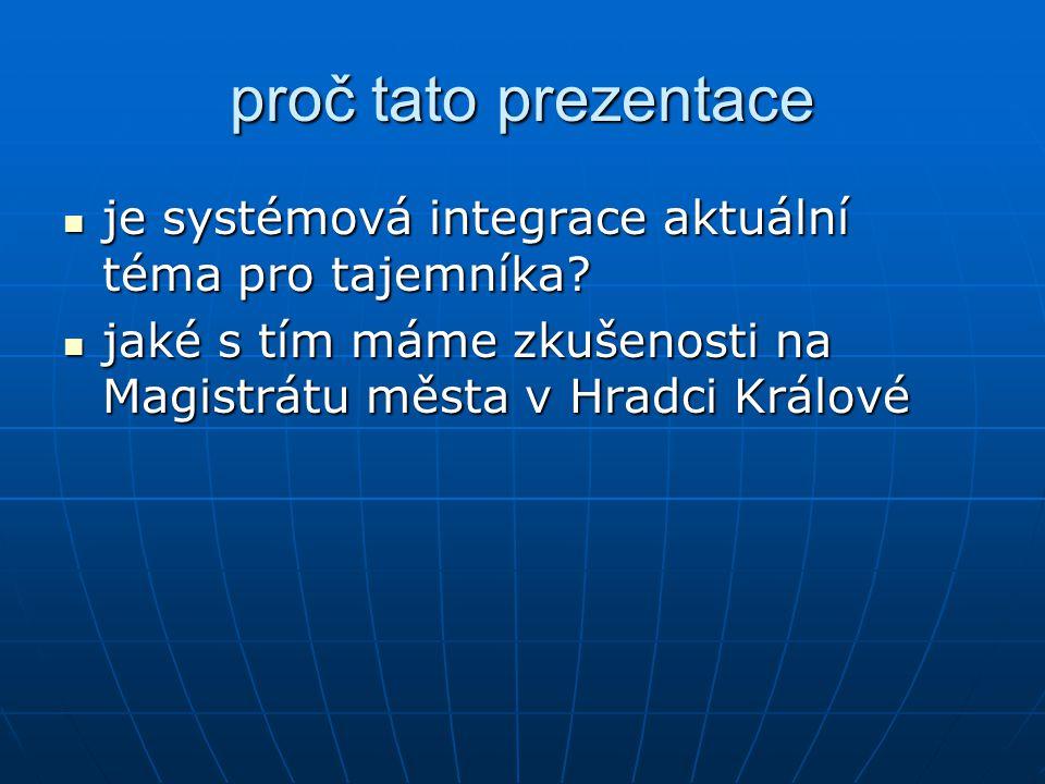 proč tato prezentace je systémová integrace aktuální téma pro tajemníka? je systémová integrace aktuální téma pro tajemníka? jaké s tím máme zkušenost