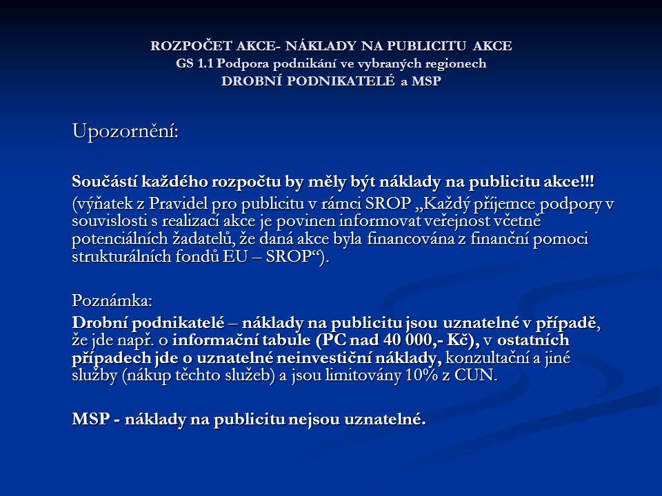 ROZPOČET AKCE- NÁKLADY NA PUBLICITU AKCE GS 1.1 Podpora podnikání ve vybraných regionech DROBNÍ PODNIKATELÉ a MSP Upozornění: Součástí každého rozpočtu by měly být náklady na publicitu akce!!.