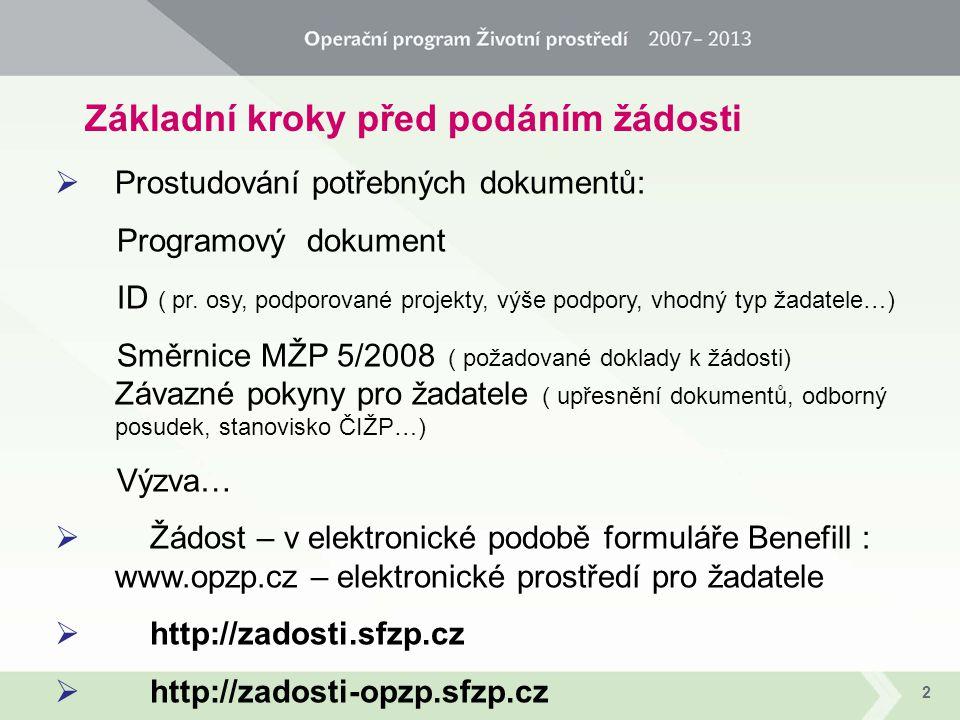 2 Základní kroky před podáním žádosti  Prostudování potřebných dokumentů: Programový dokument ID ( pr. osy, podporované projekty, výše podpory, vhodn