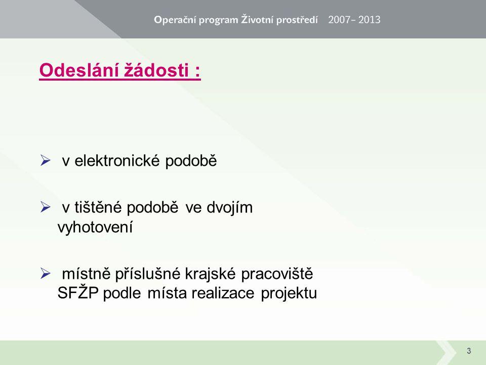 Odeslání žádosti :  v elektronické podobě  v tištěné podobě ve dvojím vyhotovení  místně příslušné krajské pracoviště SFŽP podle místa realizace pr