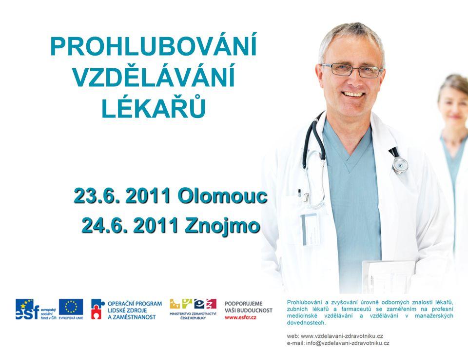 PROHLUBOVÁNÍ VZDĚLÁVÁNÍ LÉKAŘŮ 23.6. 2011 Olomouc 24.6. 2011 Znojmo