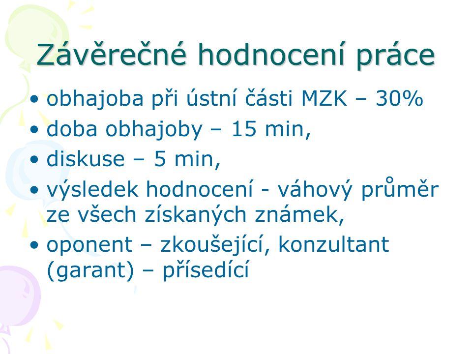 Závěrečné hodnocení práce obhajoba při ústní části MZK – 30% doba obhajoby – 15 min, diskuse – 5 min, výsledek hodnocení - váhový průměr ze všech získ