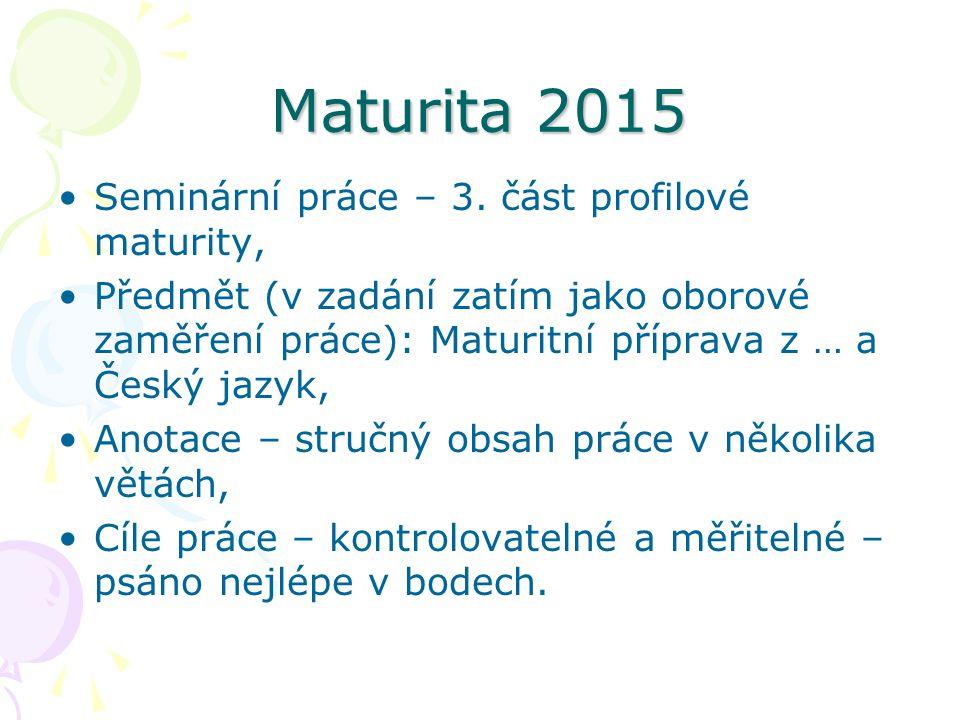Maturita 2015 Seminární práce – 3. část profilové maturity, Předmět (v zadání zatím jako oborové zaměření práce): Maturitní příprava z … a Český jazyk