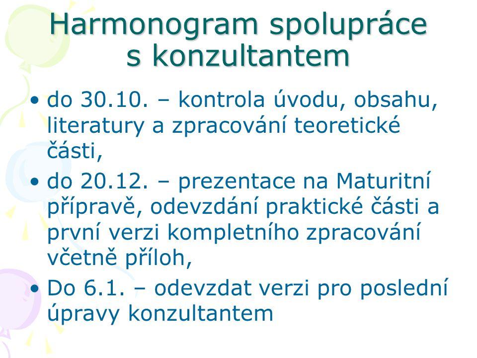 Harmonogram spolupráce s konzultantem do 30.10. – kontrola úvodu, obsahu, literatury a zpracování teoretické části, do 20.12. – prezentace na Maturitn