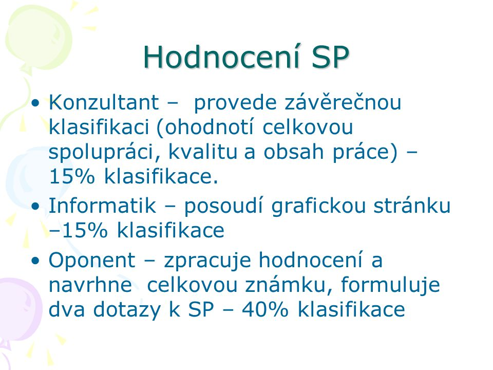 Hodnocení SP Konzultant – provede závěrečnou klasifikaci (ohodnotí celkovou spolupráci, kvalitu a obsah práce) – 15% klasifikace. Informatik – posoudí