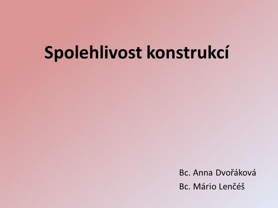 Spolehlivost konstrukcí Bc. Anna Dvořáková Bc. Mário Lenčéš