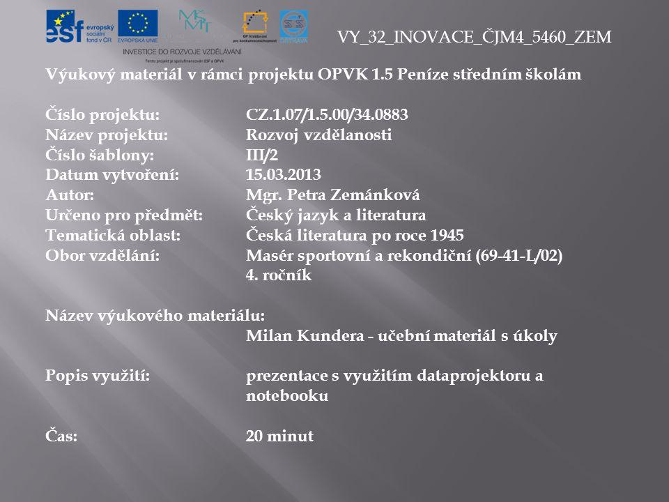 Výukový materiál v rámci projektu OPVK 1.5 Peníze středním školám Číslo projektu:CZ.1.07/1.5.00/34.0883 Název projektu:Rozvoj vzdělanosti Číslo šablony: III/2 Datum vytvoření:15.03.2013 Autor:Mgr.