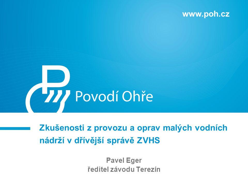 Zkušenosti z provozu a oprav malých vodních nádrží v dřívější správě ZVHS www.poh.cz Pavel Eger ředitel závodu Terezín