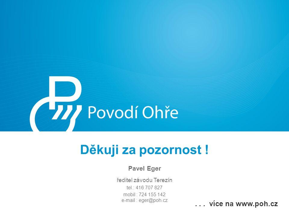 Děkuji za pozornost ! Pavel Eger ředitel závodu Terezín tel.: 416 707 827 mobil : 724 155 142 e-mail : eger@poh.cz... více na www.poh.cz