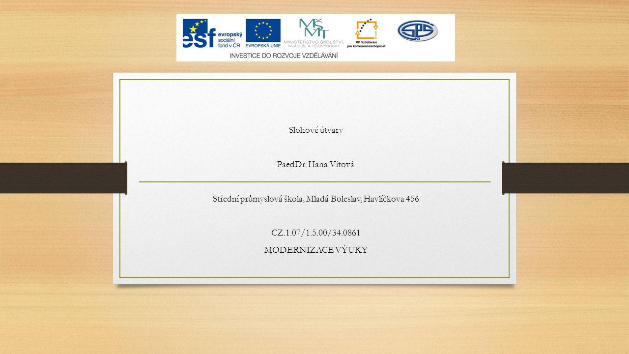 Slohové útvary PaedDr. Hana Vítová Střední průmyslová škola, Mladá Boleslav, Havlíčkova 456 CZ.1.07/1.5.00/34.0861 MODERNIZACE VÝUKY