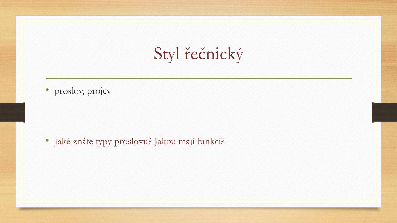 Styl řečnický proslov, projev Jaké znáte typy proslovu? Jakou mají funkci?