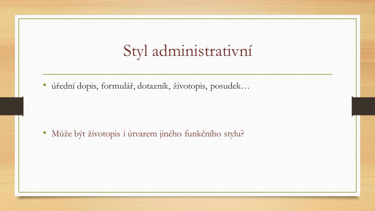 Styl administrativní úřední dopis, formulář, dotazník, životopis, posudek… Může být životopis i útvarem jiného funkčního stylu?