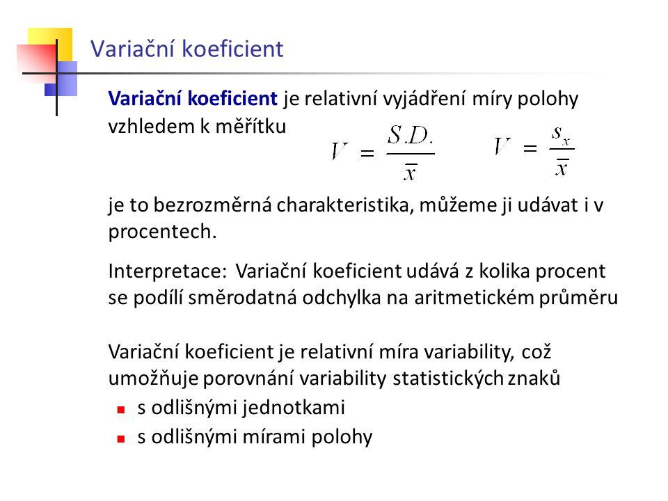 Variační koeficient Variační koeficient je relativní vyjádření míry polohy vzhledem k měřítku je to bezrozměrná charakteristika, můžeme ji udávat i v procentech.