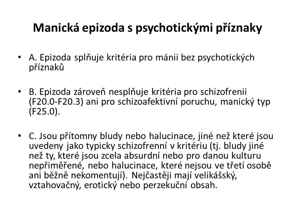 Manická epizoda s psychotickými příznaky A. Epizoda splňuje kritéria pro mánii bez psychotických příznaků B. Epizoda zároveň nesplňuje kritéria pro sc