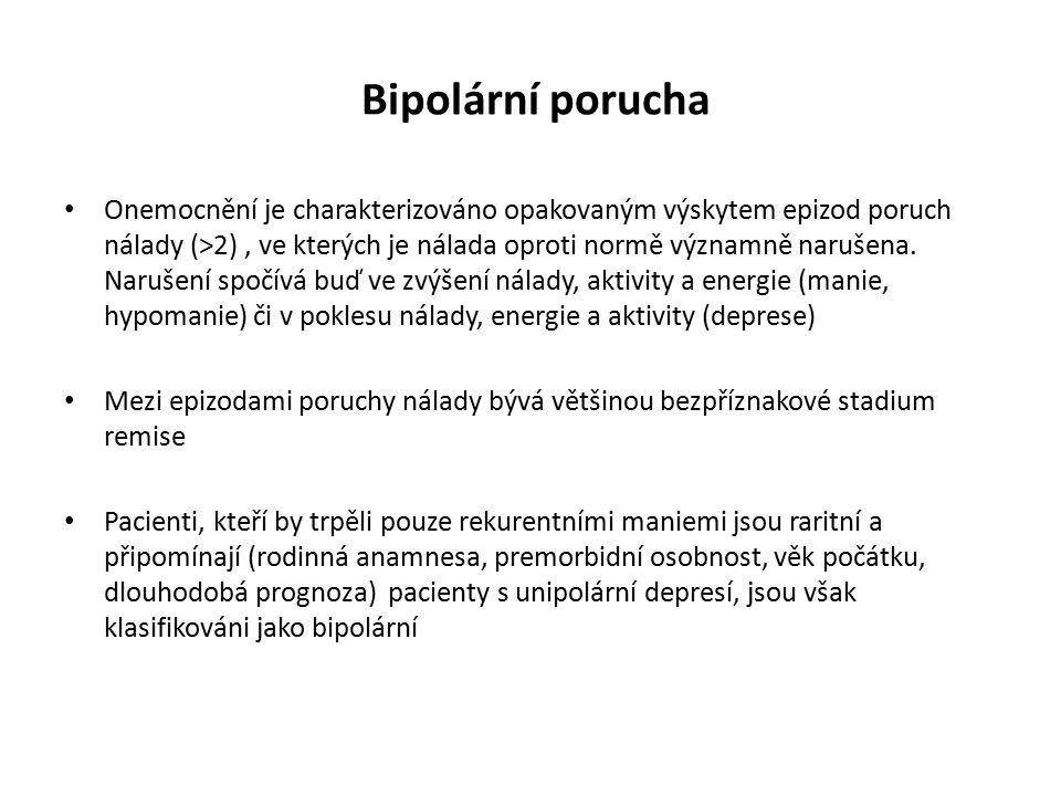 Bipolární porucha Onemocnění je charakterizováno opakovaným výskytem epizod poruch nálady (>2), ve kterých je nálada oproti normě významně narušena. N