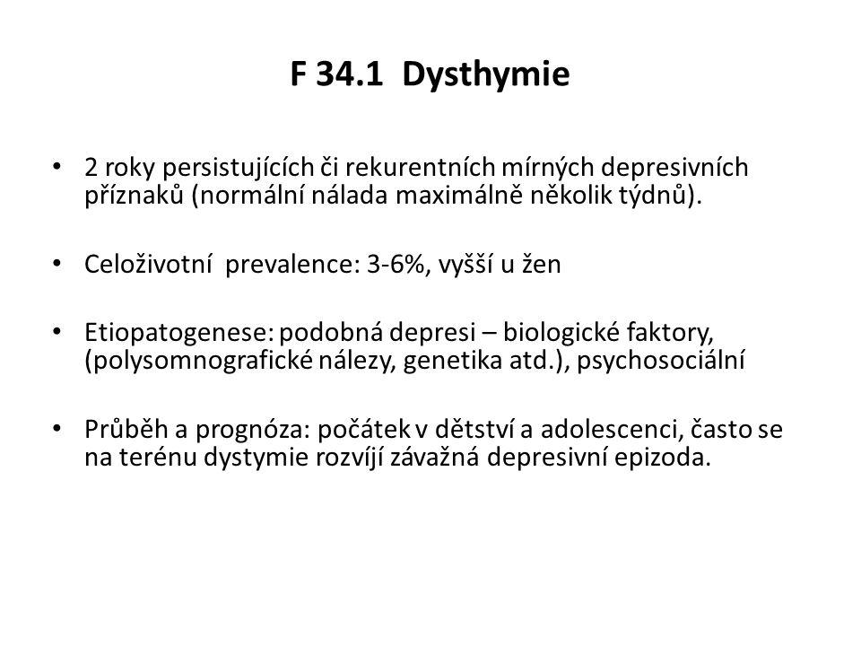 F 34.1 Dysthymie 2 roky persistujících či rekurentních mírných depresivních příznaků (normální nálada maximálně několik týdnů). Celoživotní prevalence