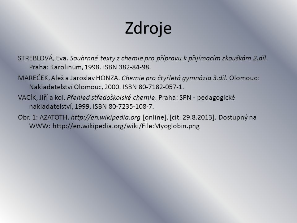 Zdroje STREBLOVÁ, Eva. Souhrnné texty z chemie pro přípravu k přijímacím zkouškám 2.díl.