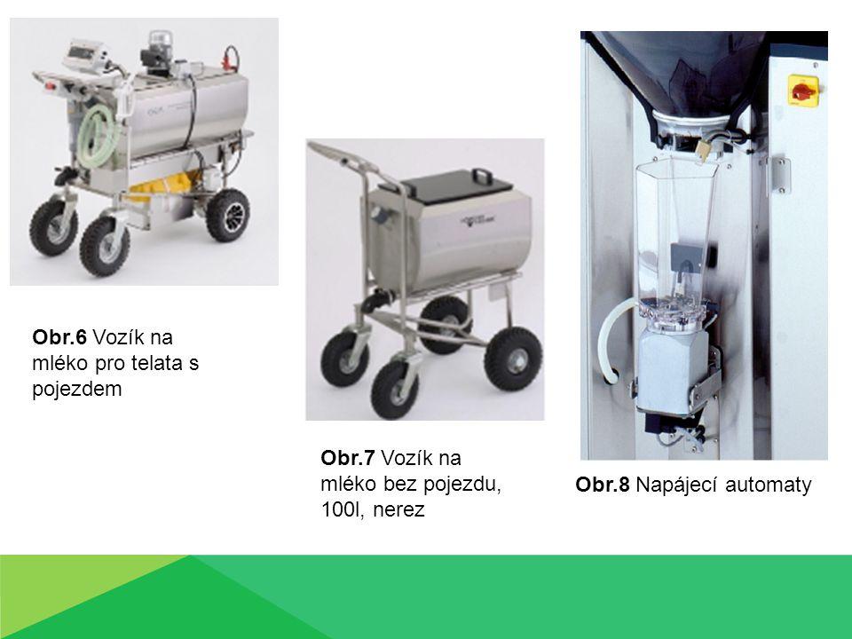 Obr.6 Vozík na mléko pro telata s pojezdem Obr.7 Vozík na mléko bez pojezdu, 100l, nerez Obr.8 Napájecí automaty