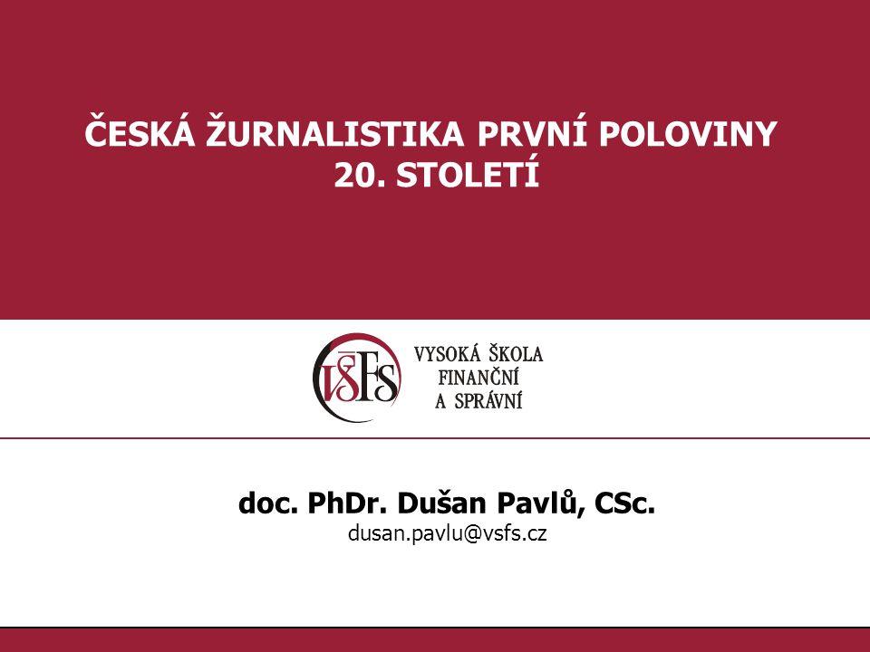1.1. ČESKÁ ŽURNALISTIKA PRVNÍ POLOVINY 20. STOLETÍ doc. PhDr. Dušan Pavlů, CSc. dusan.pavlu@vsfs.cz
