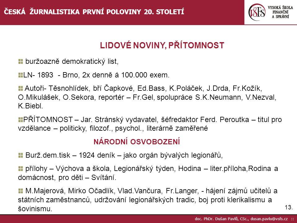 13. doc. PhDr. Dušan Pavlů, CSc., dusan.pavlu@vsfs.cz :: ČESKÁ ŽURNALISTIKA PRVNÍ POLOVINY 20. STOLETÍ buržoazně demokratický list, LN- 1893 - Brno, 2