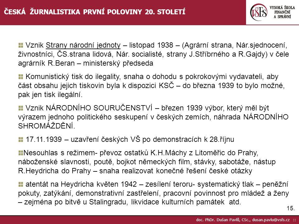 15. doc. PhDr. Dušan Pavlů, CSc., dusan.pavlu@vsfs.cz :: ČESKÁ ŽURNALISTIKA PRVNÍ POLOVINY 20. STOLETÍ Vznik Strany národní jednoty – listopad 1938 –