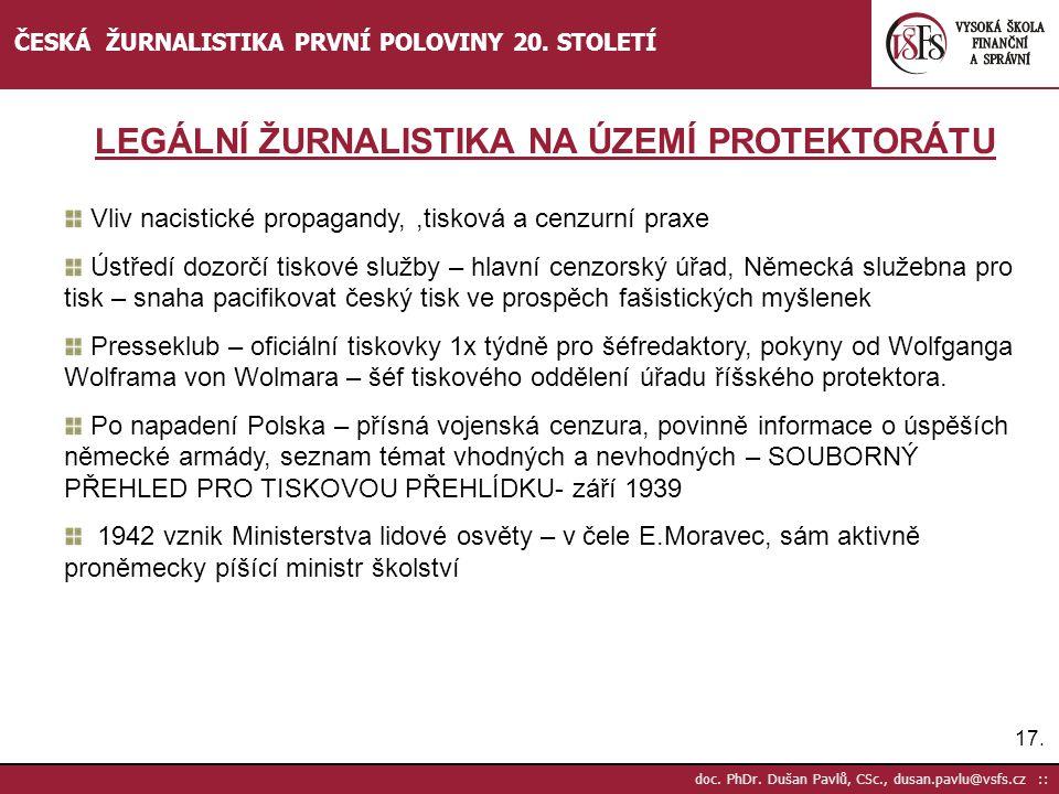 17. doc. PhDr. Dušan Pavlů, CSc., dusan.pavlu@vsfs.cz :: ČESKÁ ŽURNALISTIKA PRVNÍ POLOVINY 20. STOLETÍ Vliv nacistické propagandy,,tisková a cenzurní
