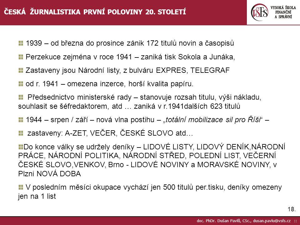 18. doc. PhDr. Dušan Pavlů, CSc., dusan.pavlu@vsfs.cz :: ČESKÁ ŽURNALISTIKA PRVNÍ POLOVINY 20. STOLETÍ 1939 – od března do prosince zánik 172 titulů n