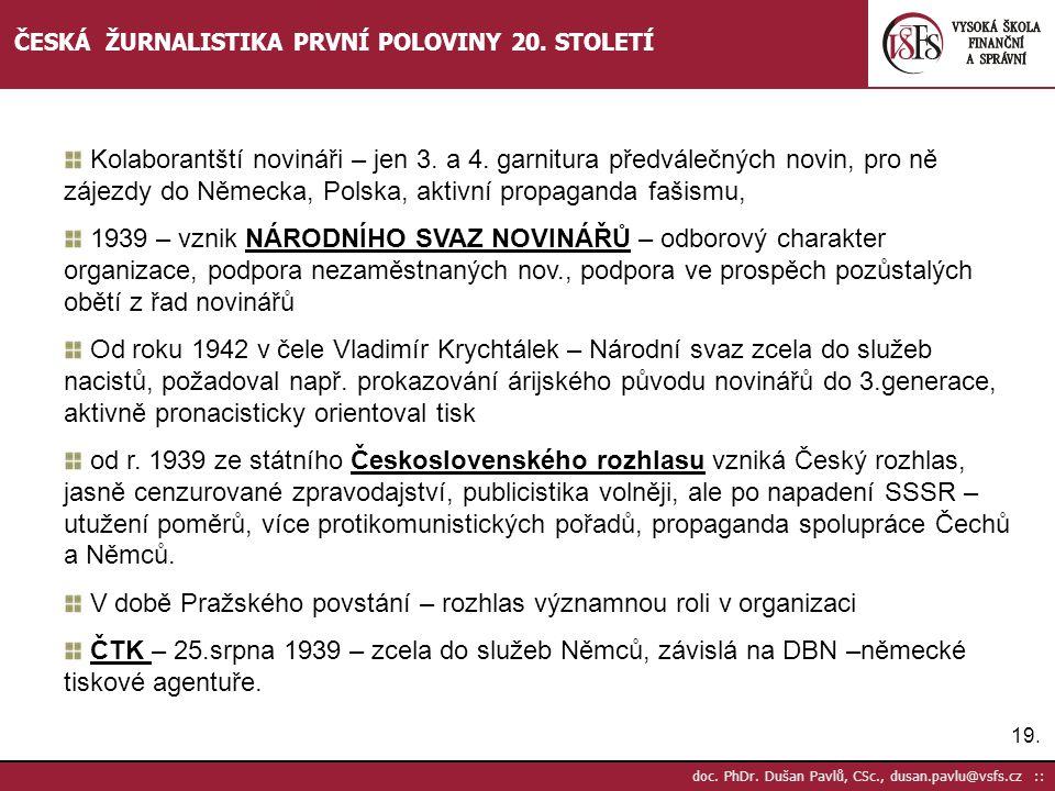 19. doc. PhDr. Dušan Pavlů, CSc., dusan.pavlu@vsfs.cz :: ČESKÁ ŽURNALISTIKA PRVNÍ POLOVINY 20. STOLETÍ Kolaborantští novináři – jen 3. a 4. garnitura