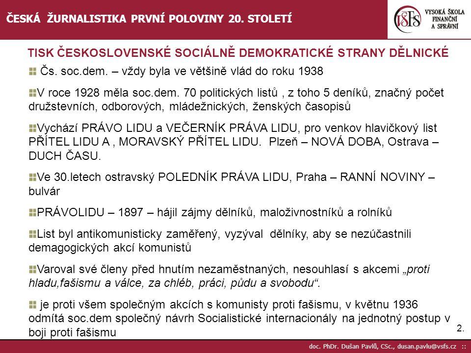 2.2. doc. PhDr. Dušan Pavlů, CSc., dusan.pavlu@vsfs.cz :: ČESKÁ ŽURNALISTIKA PRVNÍ POLOVINY 20. STOLETÍ Čs. soc.dem. – vždy byla ve většině vlád do ro