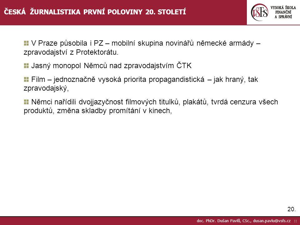 20. doc. PhDr. Dušan Pavlů, CSc., dusan.pavlu@vsfs.cz :: ČESKÁ ŽURNALISTIKA PRVNÍ POLOVINY 20. STOLETÍ V Praze působila i PZ – mobilní skupina novinář