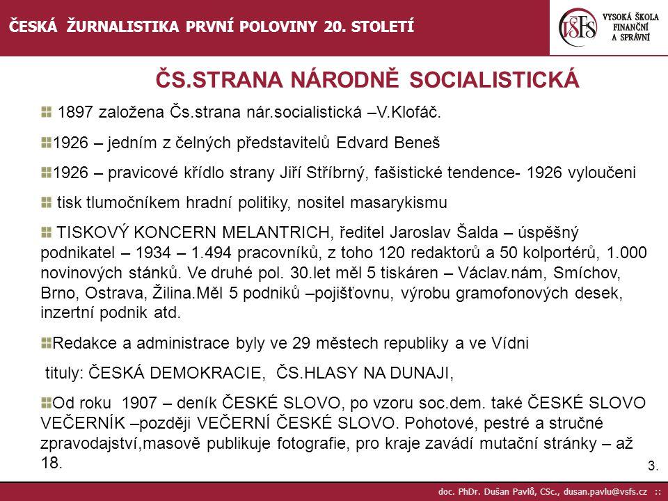 3.3. doc. PhDr. Dušan Pavlů, CSc., dusan.pavlu@vsfs.cz :: ČESKÁ ŽURNALISTIKA PRVNÍ POLOVINY 20. STOLETÍ 1897 založena Čs.strana nár.socialistická –V.K