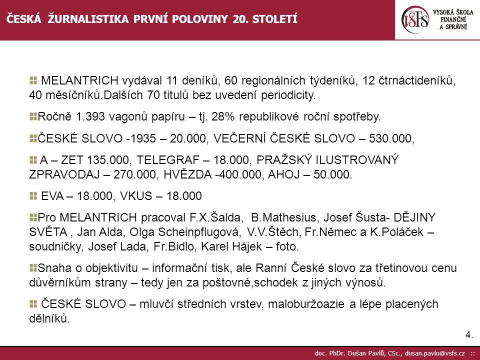 4.4. doc. PhDr. Dušan Pavlů, CSc., dusan.pavlu@vsfs.cz :: ČESKÁ ŽURNALISTIKA PRVNÍ POLOVINY 20. STOLETÍ MELANTRICH vydával 11 deníků, 60 regionálních