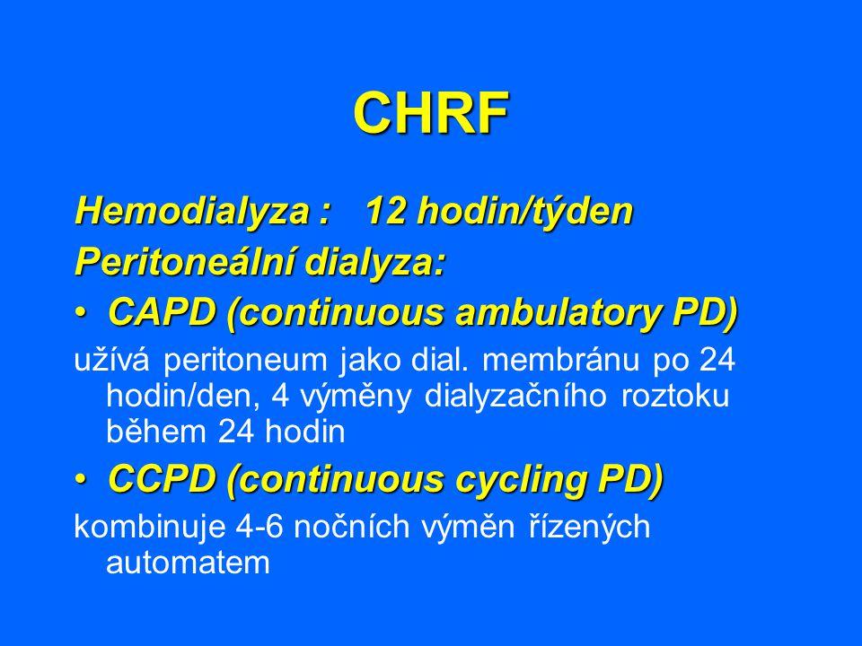 CHRF Hemodialyza : 12 hodin/týden Peritoneální dialyza: CAPD (continuous ambulatory PD)CAPD (continuous ambulatory PD) užívá peritoneum jako dial. mem