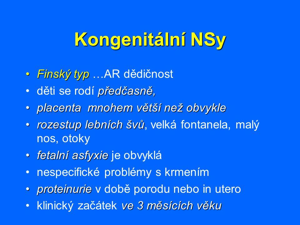 Kongenitální NSy Finský typFinský typ …AR dědičnost předčasně,děti se rodí předčasně, placenta mnohem větší než obvykleplacenta mnohem větší než obvyk
