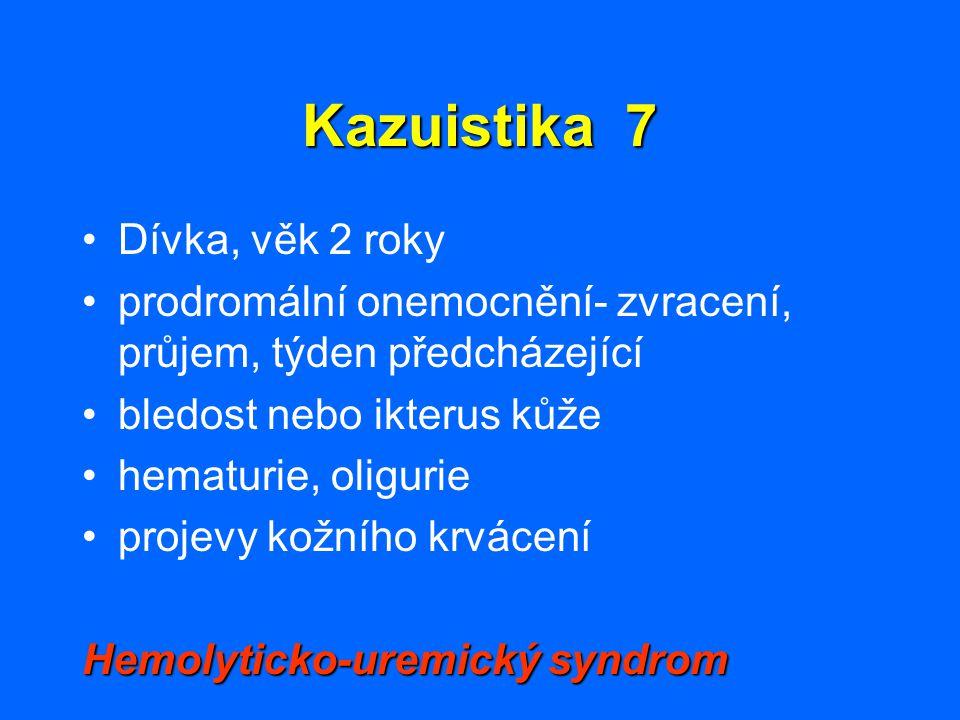 Kazuistika 7 Dívka, věk 2 roky prodromální onemocnění- zvracení, průjem, týden předcházející bledost nebo ikterus kůže hematurie, oligurie projevy kož
