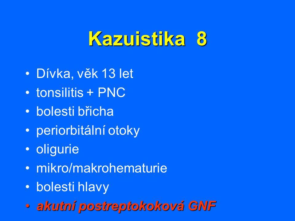 Kazuistika 8 Dívka, věk 13 let tonsilitis + PNC bolesti břicha periorbitální otoky oligurie mikro/makrohematurie bolesti hlavy akutní postreptokoková