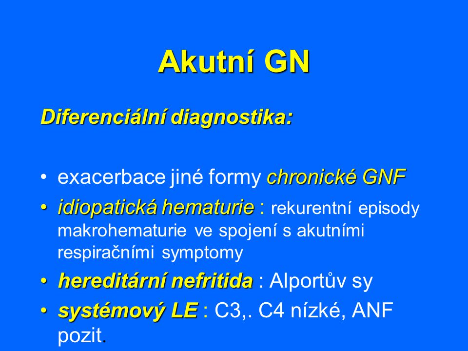 Akutní GN Diferenciální diagnostika: chronické GNFexacerbace jiné formy chronické GNF idiopatická hematurieidiopatická hematurie : rekurentní episody