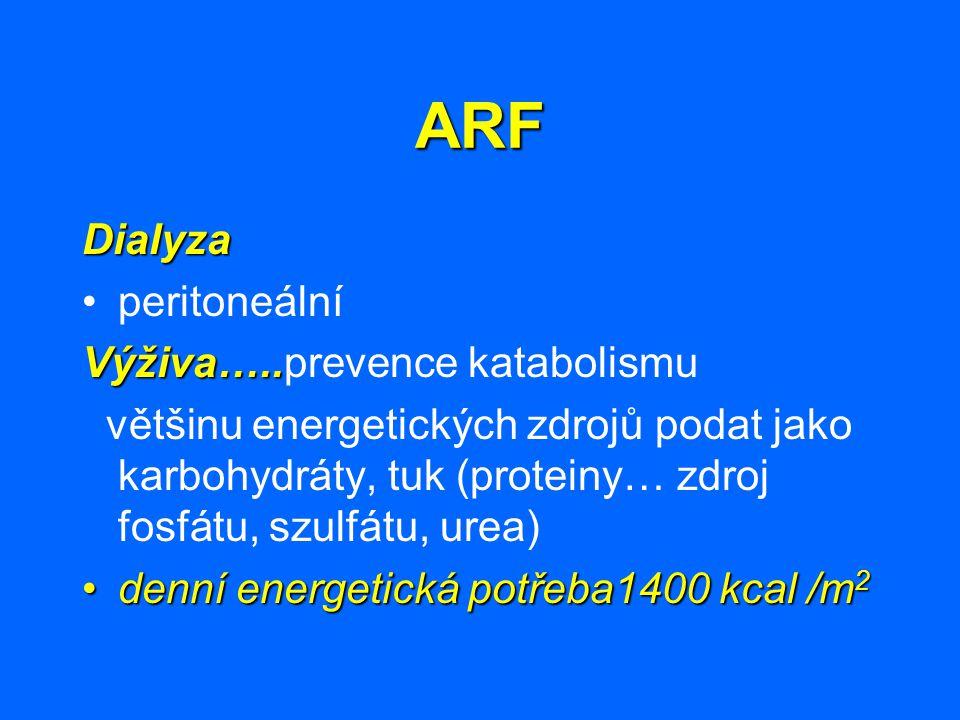 ARF Dialyza peritoneální Výživa….. Výživa…..prevence katabolismu většinu energetických zdrojů podat jako karbohydráty, tuk (proteiny… zdroj fosfátu, s