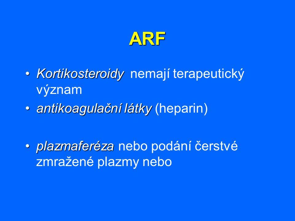 ARF KortikosteroidyKortikosteroidy nemají terapeutický význam antikoagulační látkyantikoagulační látky (heparin) plazmaferézaplazmaferéza nebo podání