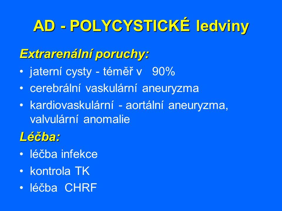 AD - POLYCYSTICKÉ ledviny Extrarenální poruchy: jaterní cysty - téměř v 90% cerebrální vaskulární aneuryzma kardiovaskulární - aortální aneuryzma, val