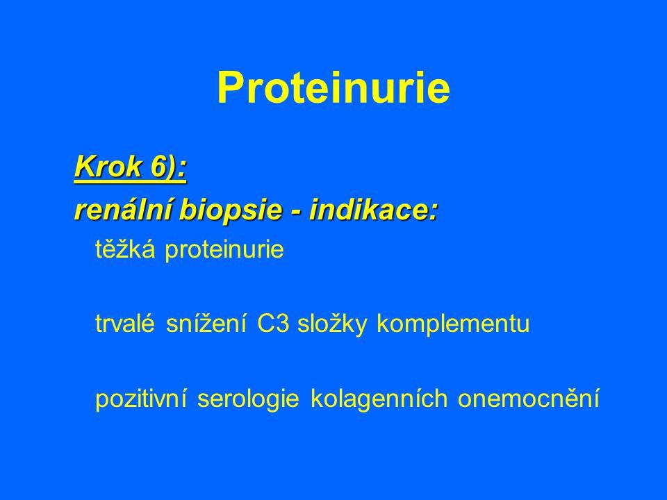 Proteinurie Krok 6): renální biopsie - indikace: těžká proteinurie trvalé snížení C3 složky komplementu pozitivní serologie kolagenních onemocnění