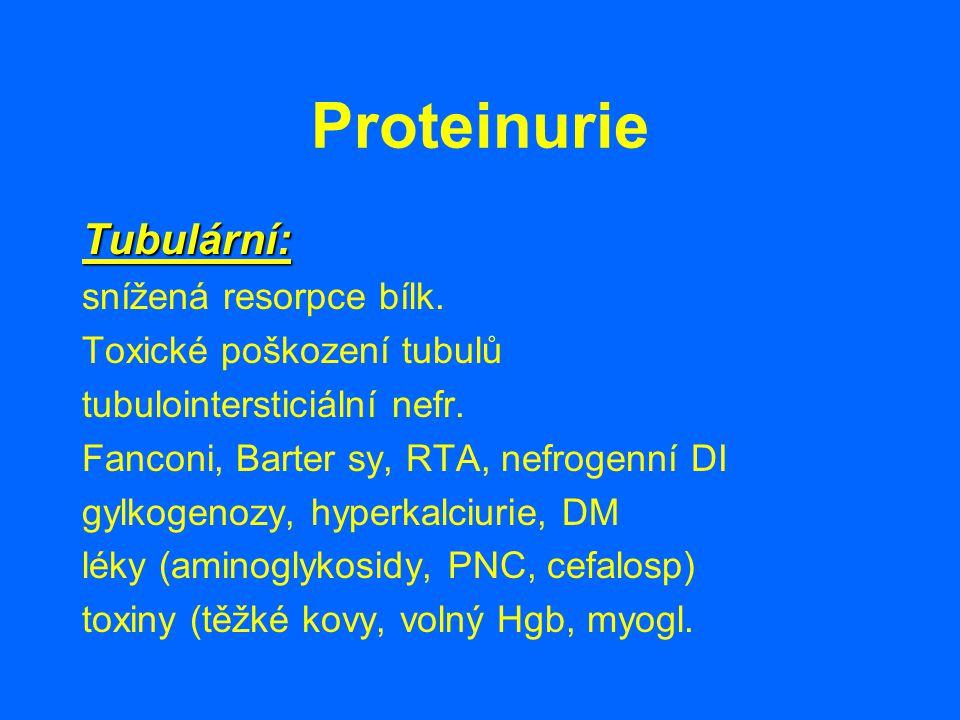 Proteinurie Tubulární: snížená resorpce bílk. Toxické poškození tubulů tubulointersticiální nefr. Fanconi, Barter sy, RTA, nefrogenní DI gylkogenozy,