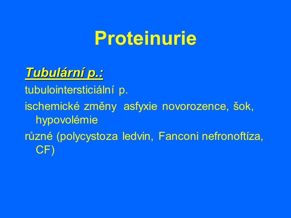Proteinurie Tubulární p.: tubulointersticiální p. ischemické změny asfyxie novorozence, šok, hypovolémie různé (polycystoza ledvin, Fanconi nefronoftí