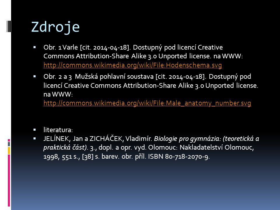 Zdroje  Obr. 1 Varle [cit. 2014-04-18]. Dostupný pod licencí Creative Commons Attribution-Share Alike 3.0 Unported license. na WWW: http://commons.wi